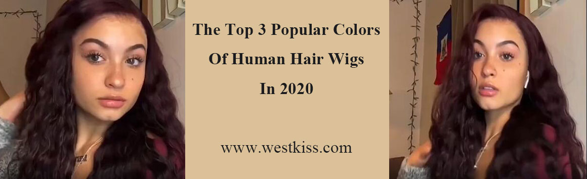 The Top 3 Popular Colors Of Human Hair Wigs In 2020