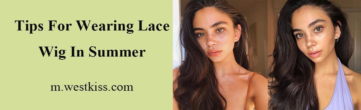 Tips for wearing lace wig in summer