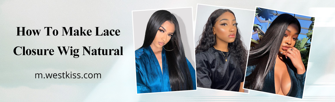 How To Make Lace Closure Wig Natural