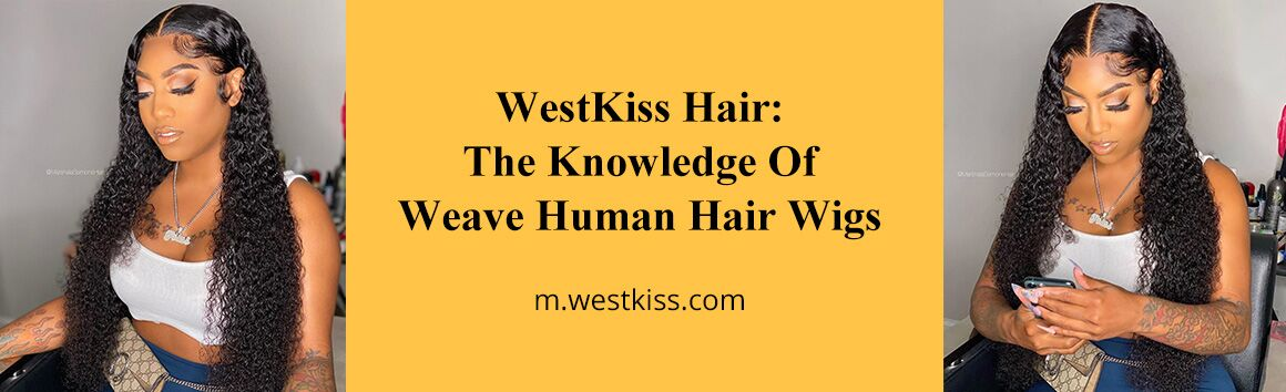 WestKiss Hair: The Knowledge Of Weave Human Hair Wigs
