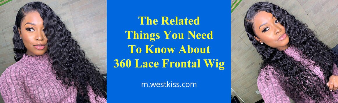 The Related Things You Need To Know About 360 Lace Frontal Wig
