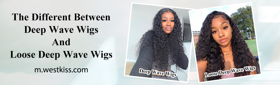 The Difference Between Deep Wave Wigs and Loose Deep Wave Wigs