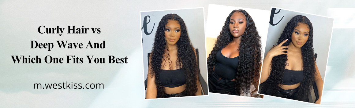 Curly Hair vs Deep Wave And Which One Fits You Best