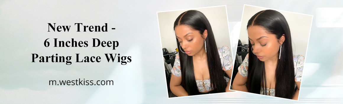 New Trend - 6 Inches Deep Parting Lace Wigs