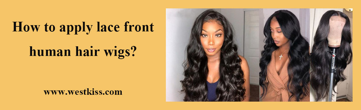 How to apply lace front human hair wigs
