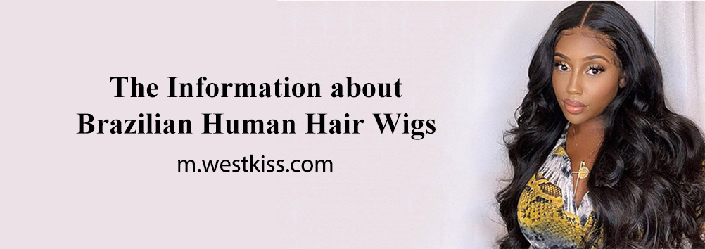 The Information about Brazilian Human Hair Wigs