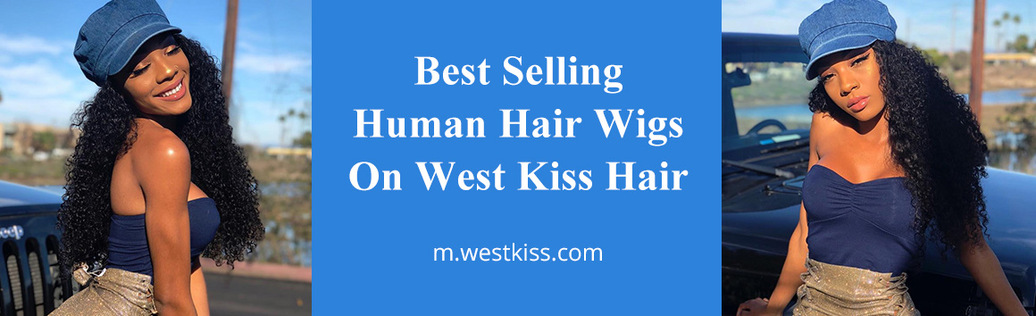 Best Selling Human Hair Wigs On West Kiss Hair