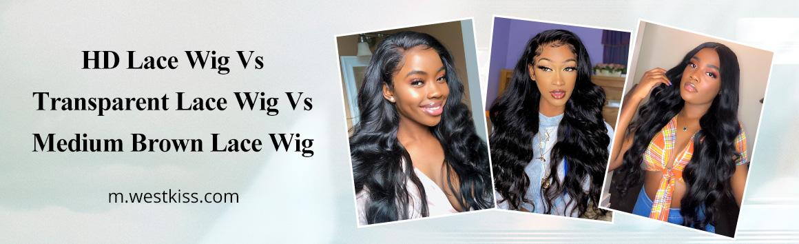 HD Lace Wig Vs Transparent Lace Wig Vs Medium Brown Lace Wig