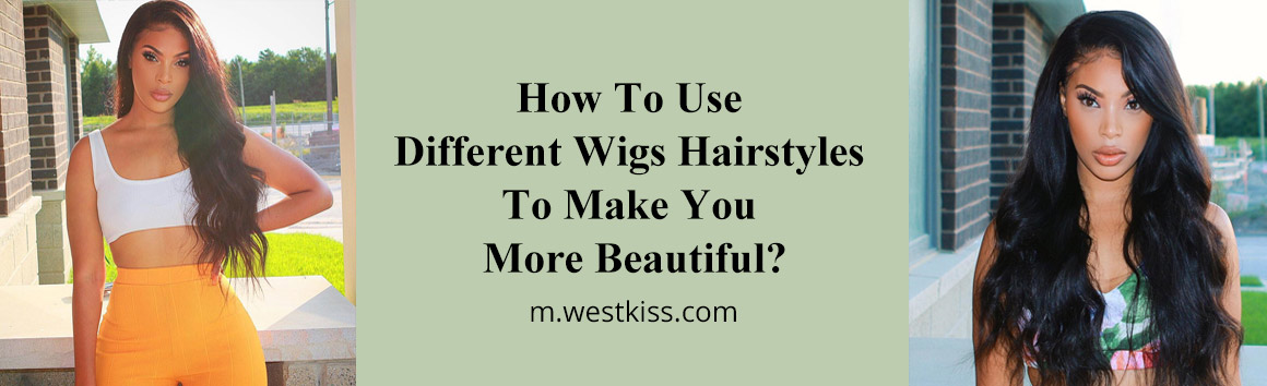 How To Use Different Wigs Hairstyles To Make You More Beautiful?