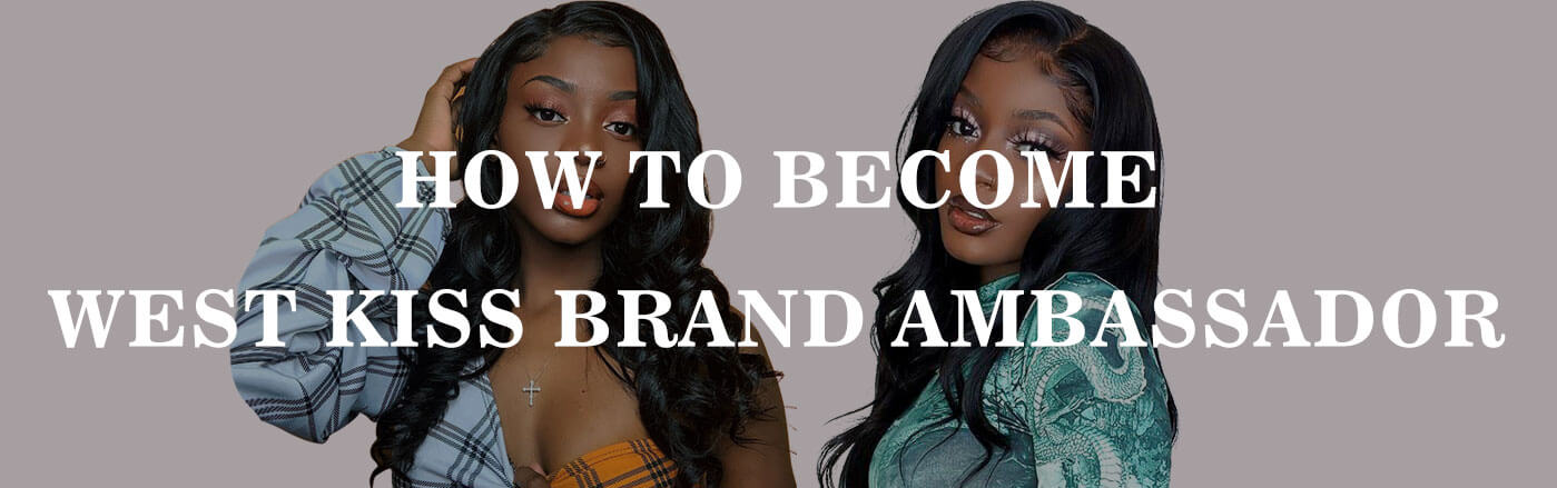 HOW TO TAKE PART IN WEST KISS HAIR BRAND AMBASSADORS PROGRAM