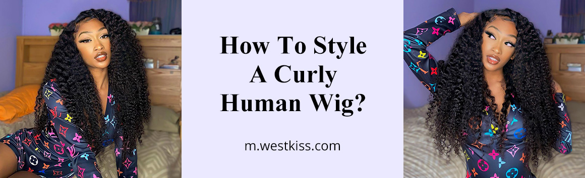 How To Style A Curly Human Wig