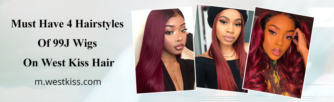 Must Have 4 Hairstyles Of 99J Wigs On West Kiss Hair