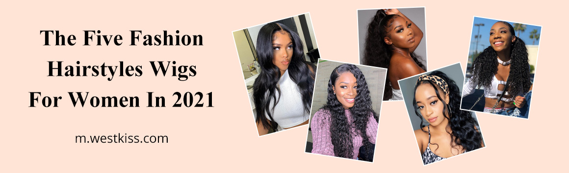 The Five Fashion Hairstyles Wigs For Women In 2021
