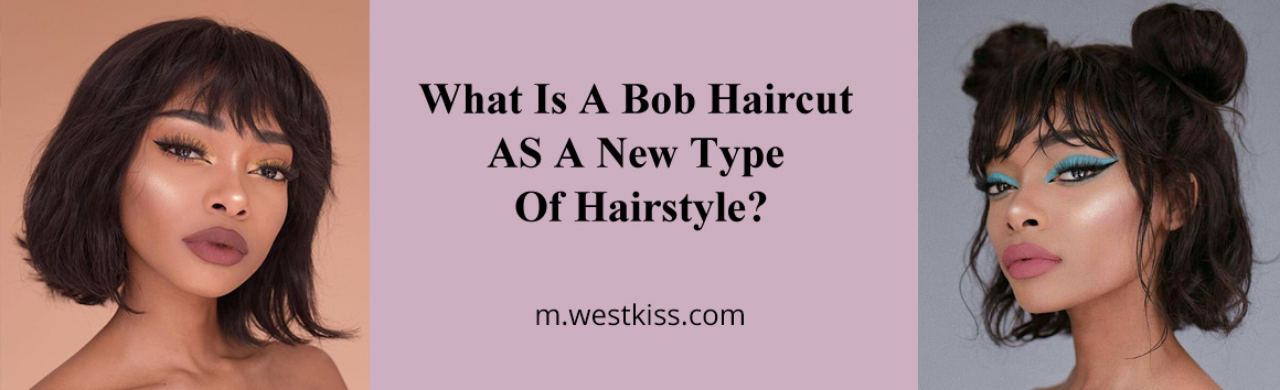 What Is A Bob Haircut As A New Type Of Hairstyle