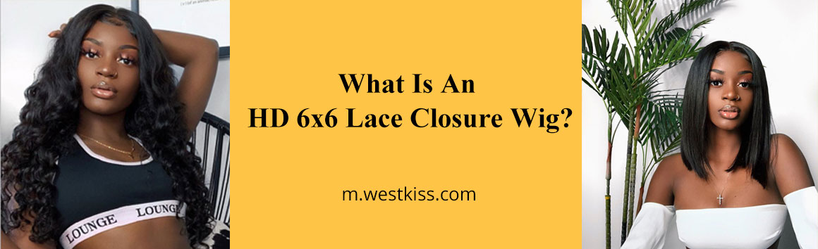 What Is An HD 6x6 Lace Closure Wig