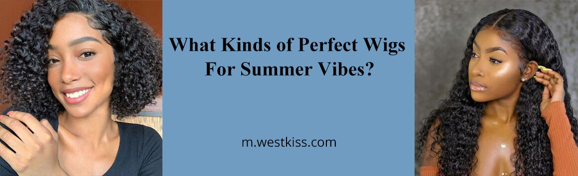 What Kinds of Perfect Wigs For Summer Vibes