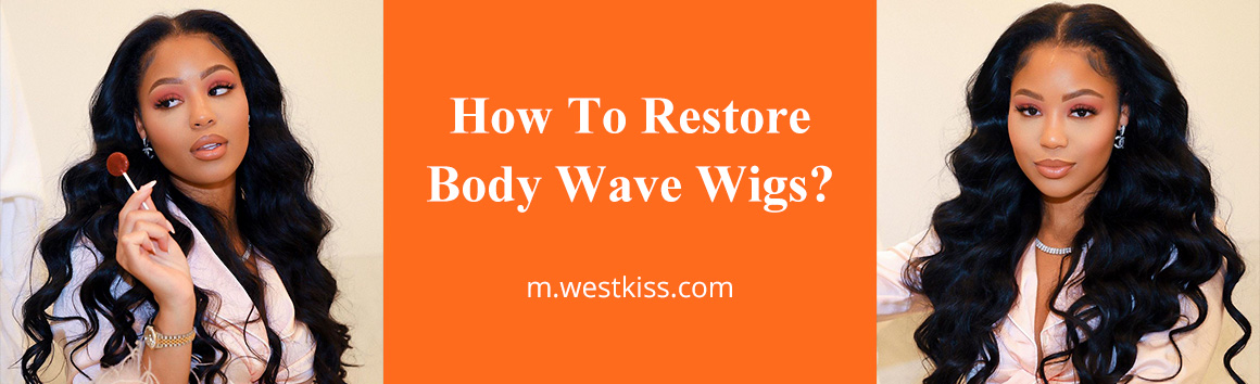 How To Restore Body Wave Wigs?