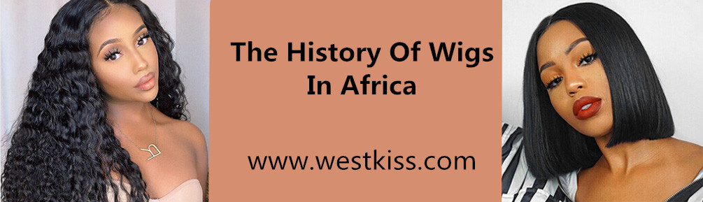 The History Of Wigs In Africa