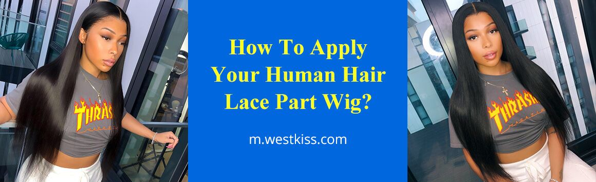How To Apply Your Human Hair Lace Part Wig?